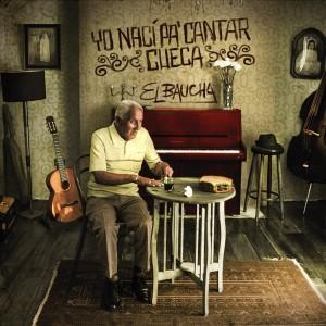 El Baucha - Yo Nací pa' cantar cueca