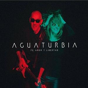 AGUATURBIA - FE AMOR Y LIBERTAD