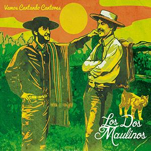 LOS DOS MAULINOS – VAMOS CANTANDO CANTORES