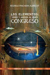LOS ELEMENTOS: VOCES Y ASEDIOS AL GRUPO CONGRESO – RODRIGO PINCHEIRA
