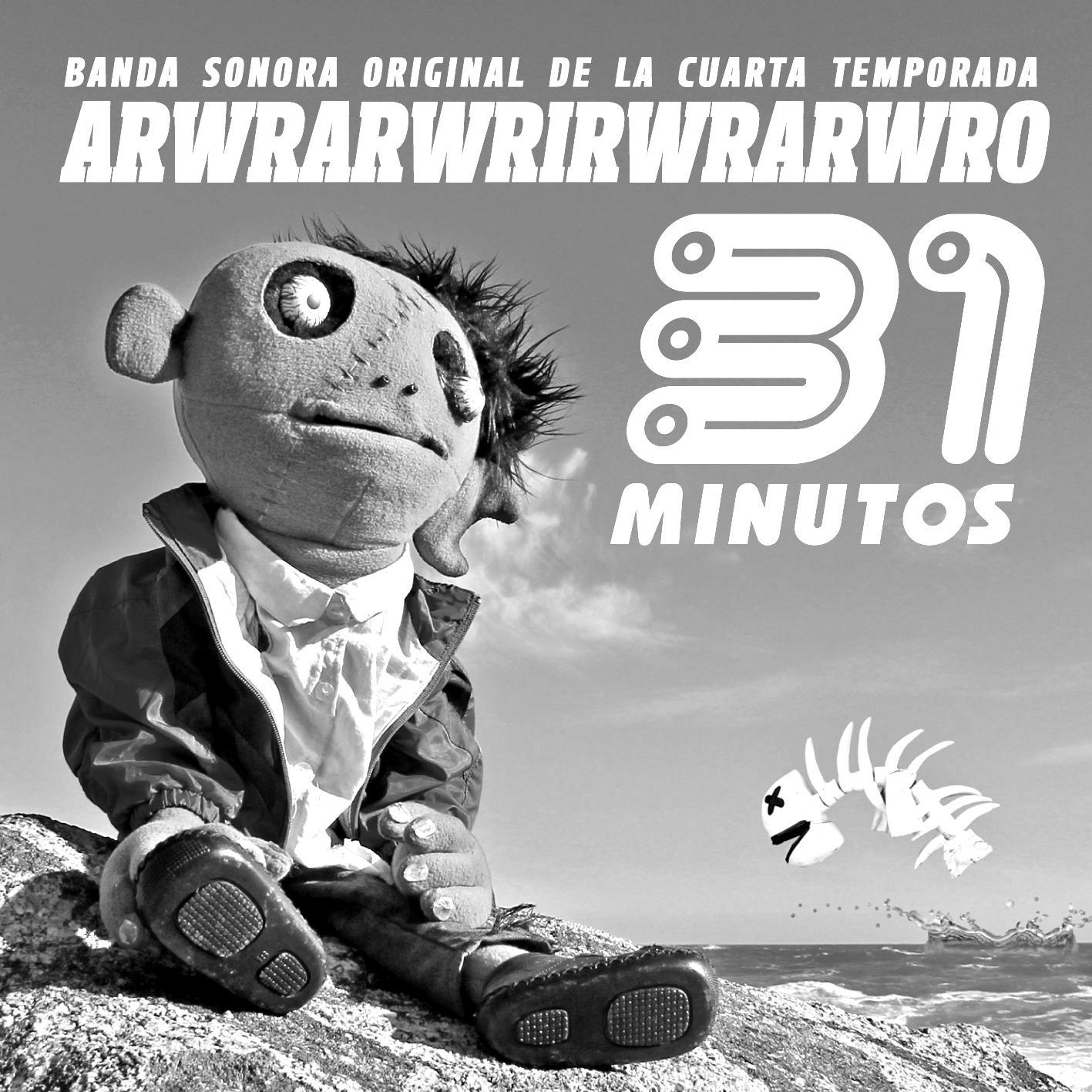 31 MINUTOS – ARWRARWRIRWRARWRO