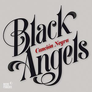 BLACK ANGELS – CANCIÓN NEGRA