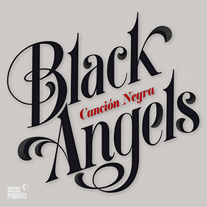 BLACK ANGELS – CANCIÓN NEGRA
